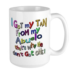 I got my Tan - Abuelo (Grandd Large Mug