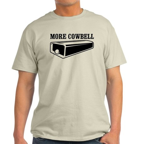 more cowbell Light T-Shirt