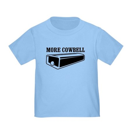 more cowbell Toddler T-Shirt