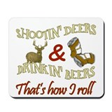 Drinkin' Beer &amp; Shootin' Deer Mousepad
