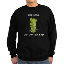 Fire Good! Gun Control Bad! Sweatshirt