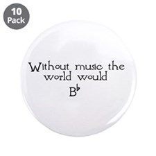 "Without Music The World Would 3.5"" Button (10"