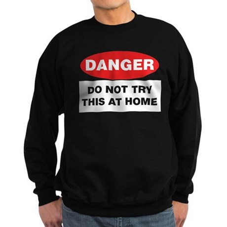 Do Not Try This Sweatshirt (dark)