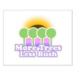More Trees Less Bush Small Poster