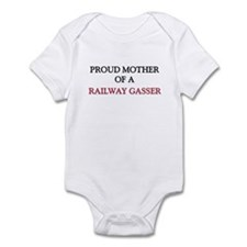 Proud Mother Of A RAILWAY GASSER Infant Bodysuit