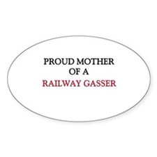 Proud Mother Of A RAILWAY GASSER Oval Sticker