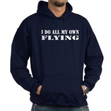 I Do All My Own Flying Hoodie