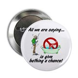 "Give bathing a chance! 2.25"" Button (100 pack)"