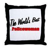 """The World's Best Policewoman"" Throw Pillow"