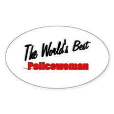 """""""The World's Best Policewoman"""" Oval Decal"""