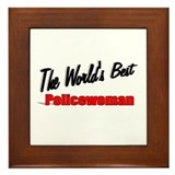 """The World's Best Policewoman"" Framed Tile"