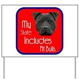 My State Includes Pit Bulls Yard Sign