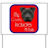 My Country Includes Pit Bulls Yard Sign
