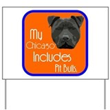 My Chicago Includes Pit Bulls Yard Sign