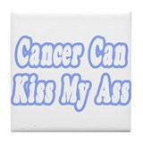 """Cancer Can Kiss My Ass"" Tile Coaster"