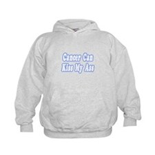 """Cancer Can Kiss My Ass"" Hoodie"