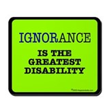 Ignorance is the greatest dis Mousepad