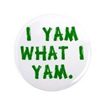 "I Yam What I Yam 3.5"" Button"