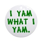 I Yam What I Yam Ornament (Round)