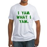 I Yam What I Yam Fitted T-Shirt
