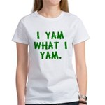 I Yam What I Yam Women's T-Shirt