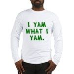 I Yam What I Yam Long Sleeve T-Shirt