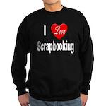 I Love Scrapbooking Sweatshirt (dark)