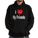 I Love My Friends Hoodie (dark)