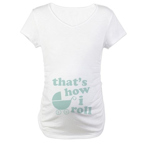 That's How I Roll Maternity T-Shirt