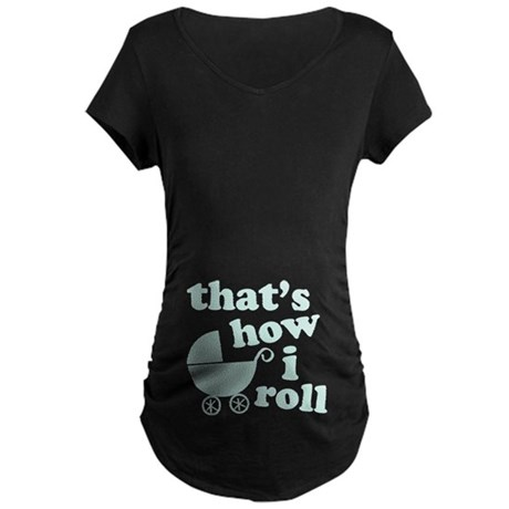 That's How I Roll Maternity Dark T-Shirt