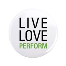 "Live Love Perform 3.5"" Button"