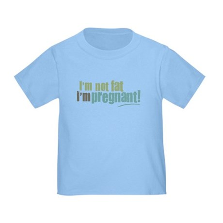 I'm Not Fat I'm Pregnant Toddler T-Shirt