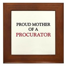 Proud Mother Of A PROCURATOR Framed Tile