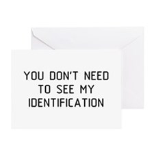 You Don't Need ID Greeting Card