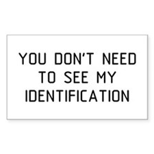 You Don't Need ID Rectangle Decal