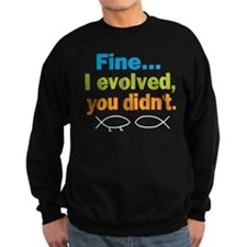Fine... I evolved, you didn't Jumper Sweater