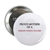 "Proud Mother Of A PRIMARY SCHOOL TEACHER 2.25"" But"