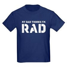 My Dad Thinks I'm Rad T