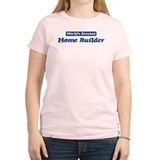 Worlds greatest Home Builder T-Shirt