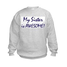 My Sister is awesome Sweatshirt