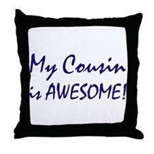 My Cousin is awesome Throw Pillow