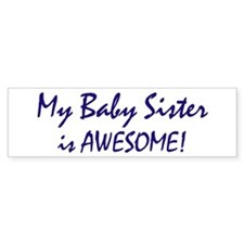 My Baby Sister is awesome Bumper Bumper Sticker