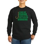 A Bad Day Fishing Long Sleeve Dark T-Shirt