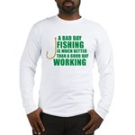 A Bad Day Fishing Long Sleeve T-Shirt