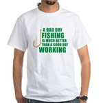 A Bad Day Fishing White T-Shirt