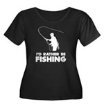 I'd Rather Be Fishing Women's Plus Size Scoop Neck