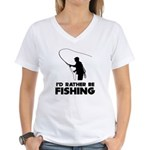 I'd Rather Be Fishing Women's V-Neck T-Shirt