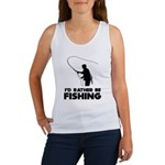 I'd Rather Be Fishing Women's Tank Top