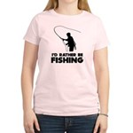 I'd Rather Be Fishing Women's Light T-Shirt