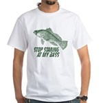 Stop Staring At My Bass White T-Shirt